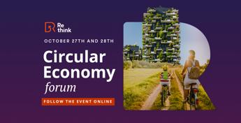 Re-Think, torna il Forum dell'Economia Circolare